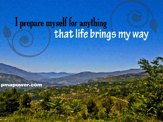 I prepare myself for anything that life brings my way