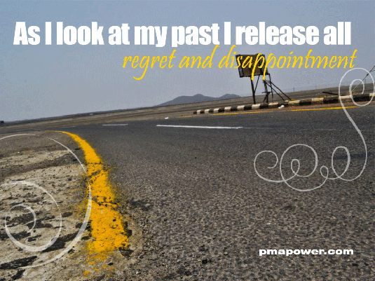 As I look at my past I release all regret and disappointment
