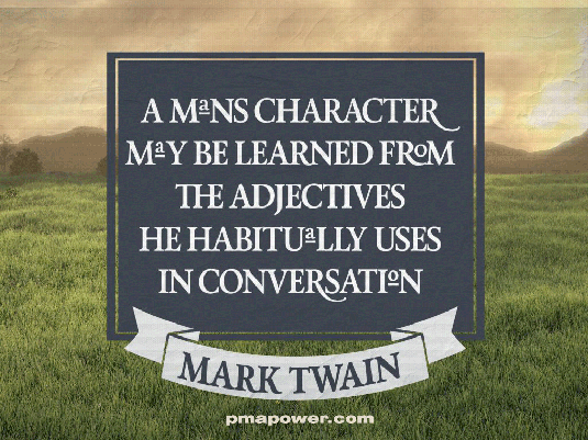 A man's character may be learned from the adjectives he habitually uses in conversation
