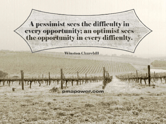 A pessimist sees the difficulty in every opportunity; an optimist sees the opportunity in every difficulty
