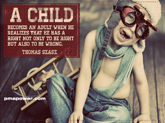 A child becomes an adult when he realizes that he has a right not only to be right but also wrong