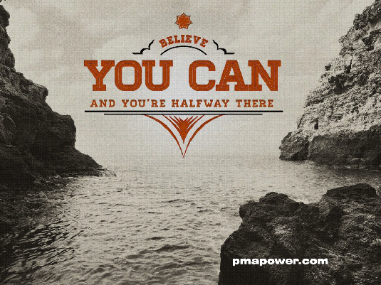 Believe you can, and you are halfway there
