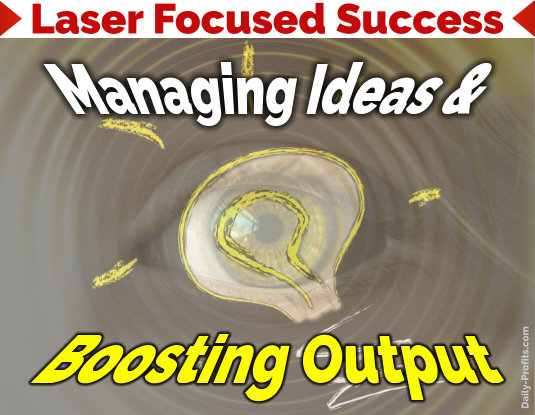 Laser Focused Success - Part 6 - Managing Ideas & Boosting Output